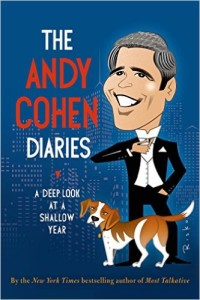 The Andy Cohen Diaries: A Deep Look at a Shallow Year, by Andy Cohen