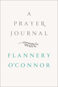 A Prayer Journal by Flannery O'Connor