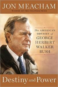 Destiny and Power The American Odyssey of George Herbert Walker Bush, mencham
