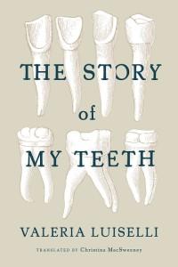 the story of my teeth, luiselli