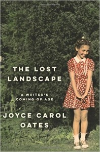 The Lost Landscape: A Writer's Coming of Age, by Joyce Carol Oates