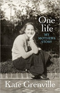 One Life: My Mother's Story, by Kate Grenville