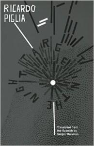Ricardo Piglia's Target in the Night (tr. Sergio Waisman, Deep Vellum 2015)