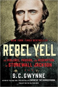 Rebel Yell: The Violence, Passion, and Redemption of Stonewall Jackson by S.C. Gwynne