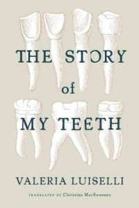 The Story of My Teeth, by Valeria Luiselli