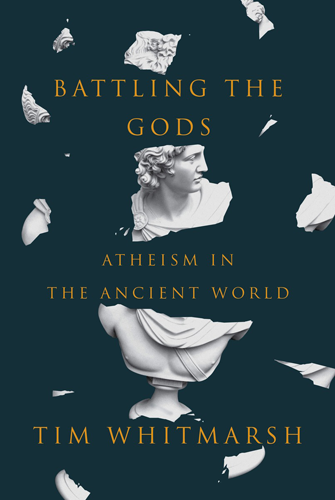 battling the gods atheism in the ancient world literary hub