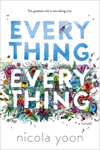 Everything, Everything, by Nicola Yoon
