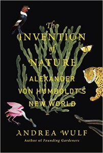 The Invention of Nature: Alexander Von Humbolt's New World, by Andrea Wulf