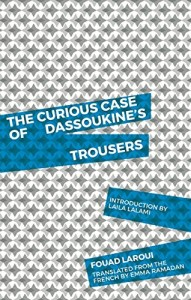 The Curious Case of Dassoukine's Trousers, Fouad Laroui