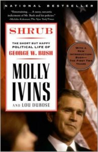 Shrub: The Short but Happy Political Life of George W. Bush by Molly Ivins (2002)