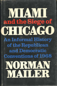 Miami and the Siege of Chicago: An Informal History of the Republican and Democratic Conventions of 1968 by Norman Mailer
