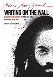 Writing On The Wall: Selected Prison Writings of Mumia Abu-Jamal, Edited by Johanna Fernandez, Mumia Abu Jamal