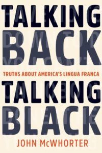 Talking Black, Talking Back, John McWhorter, (Bellevue Literary Press)