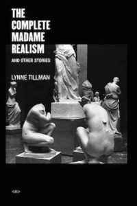 the complete madame realism and other stories lynn tillman