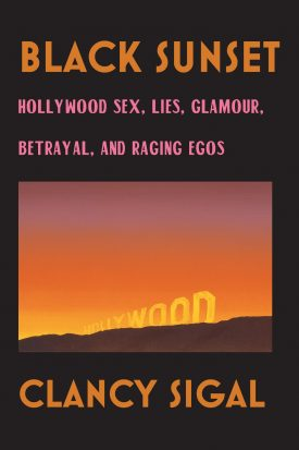 Black Sunset: Hollywood Sex, Lies, Glamour, Betrayal, and Raging