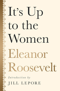 Eleanor Roosevelt Can A Woman Ever Be President Of The United  She Asked In An Essay Published In Cosmopolitan In  Not Soon She  Thought But Someday Meanwhile Theres No End Of Important Work To Be  Done