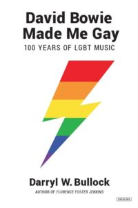 David Bowie Made Me Gay: 100 Years of LGBT Music, Darryl W. Bullock