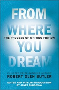 From Where You Dream: The Process of Writing Fiction, Robert Olen Butler