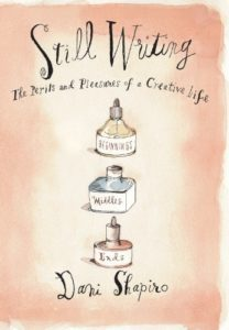 Still Writing: The Perils and Pleasures of a Creative Life, Dani Shapiro
