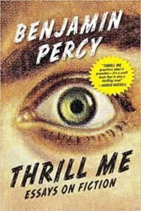 Thrill Me: Essays on Fiction, Benjamin Percy