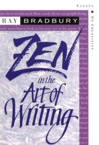 Zen in the Art of Writing, Ray Bradbury