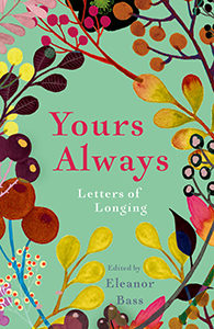 Yours Always Letters of Longing Eleanor Bass