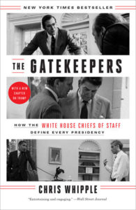 The Gatekeepers HOW THE WHITE HOUSE CHIEFS OF STAFF DEFINE EVERY PRESIDENCY By CHRIS WHIPPLE