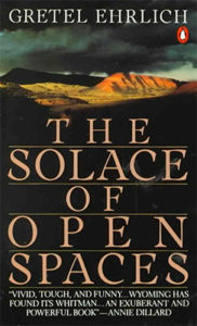 Gretel Ehrlich, The Solace of Open Spaces