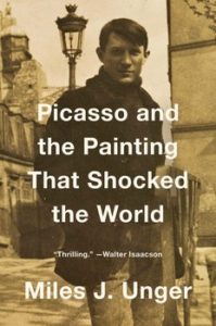 Picasso and the Painting that Shocked the World Miles J Unger