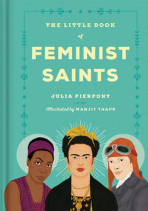 The Little Book of Feminist Saints Manjit Thapp Julia Pierpont