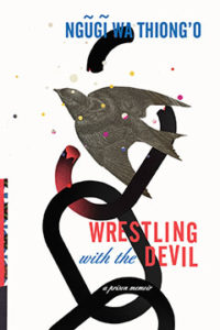 Wrestling with the Devil Ngũgĩ wa Thiong'o