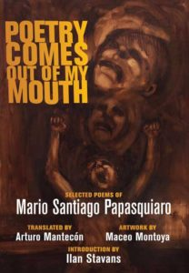 Poetry Comes Out of My Mouth Mario Santiago Papasquiaro