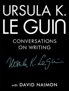 Ursula K Le Guin Conversations on Writing