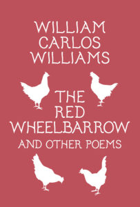 William Carlos Williams, The Red Wheelbarrow and Other Poems