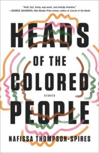 """""""Heads of the Colored People"""" by Nafissa Thompson-Spires"""