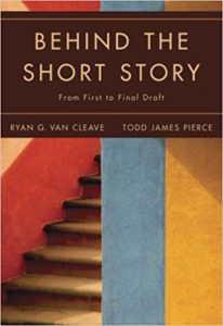 Behind the Short Story: From First to Final Draft edited by Ryan G. Van Cleave and Todd James Pierce