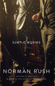 Norman Rush Subtle Bodies