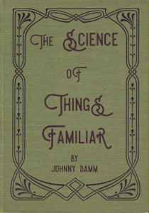 The Science of Things Familiar Johnny Damm