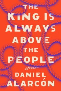 The King is Always Above the People, Daniel Alarcón
