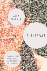 Alex Wagner, Futureface: A Family Mystery, an Epic Quest, and the Secret to Belonging