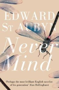 Never Mind, Edward St. Aubyn