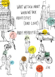 Andy Merrifield What We Talk About When We Talk About Cities