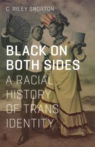 Black on Both Sides A Racial History of Trans Identity