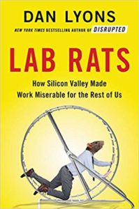 Dan Lyons, Lab Rats: How Silicon Valley Made Work Miserable for the Rest of Us