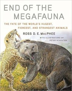Ross D.E. MacPhee, illus. by Peter Schouten, End of the Megafauna: The Fate of the World's Hugest, Fiercest, and Strangest Animals