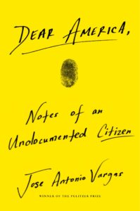 Jose Antonio Vargas, Dear America: Notes of an Undocumented Citizen