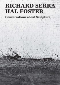 Richard Serra and Hal Foster, Conversations About Sculpture