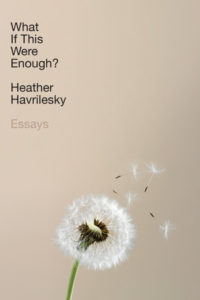 Heather Havrilesky, What If This Were Enough?