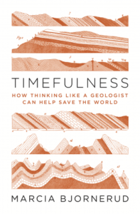 Marcia Bjornerud, Timefulness: How Thinking Like a Geologist Can Help Save the World