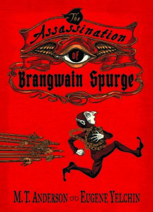 M.T. Anderson and Eugene Yelchin, The Assassination of Brangwain Spurge